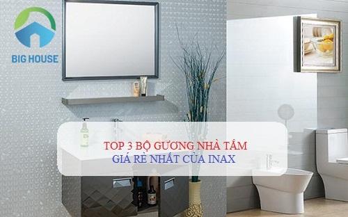 3 Bộ gương nhà tắm Inax GIÁ RẺ – Cho không gian nhà tắm SANG TRỌNG