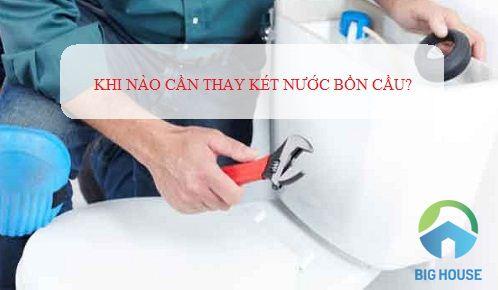 Có nên thay két nước bồn cầu không? Khi nào nên thay két nước bồn cầu?